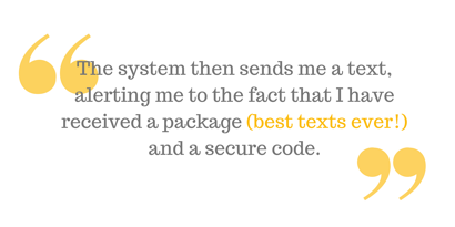 """The system then sends me a text, alerting me to the fact that I have received a package (best texts ever!) and a secure code."""